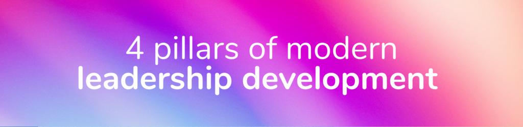 4 pillars of modern leadership development