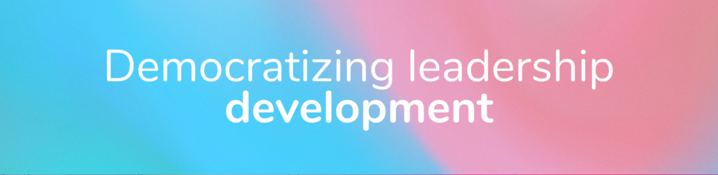Democratizing leadership development