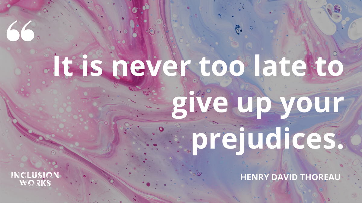 'It's never too late to give up your prejudices.' Henry David Thoreau