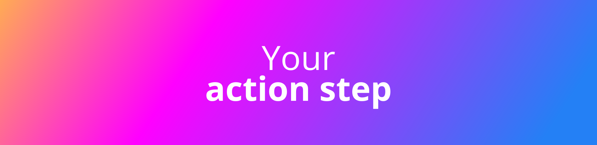 Your action step