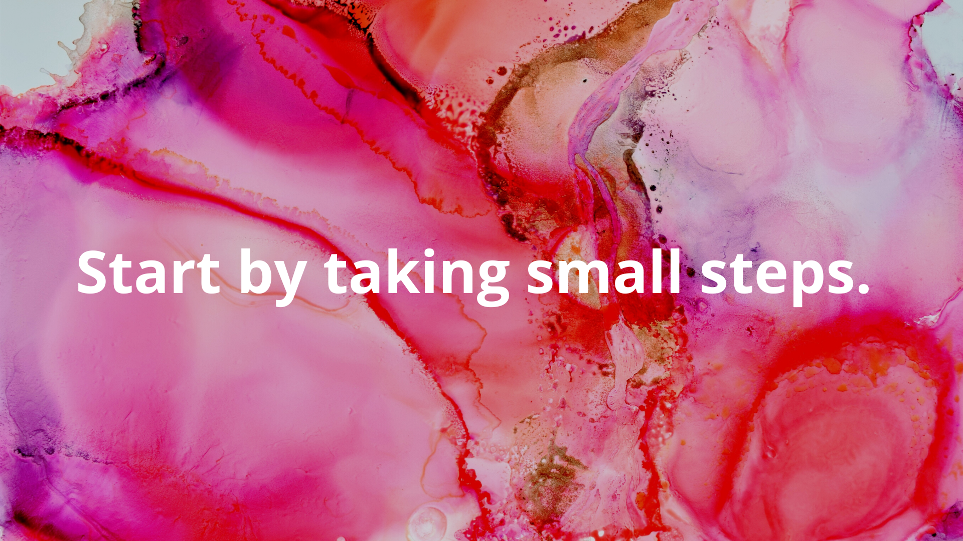 Start by taking small steps.