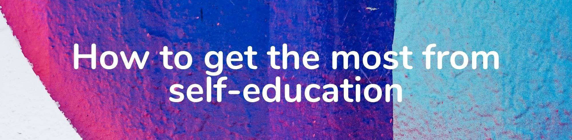How to get the most from self-education