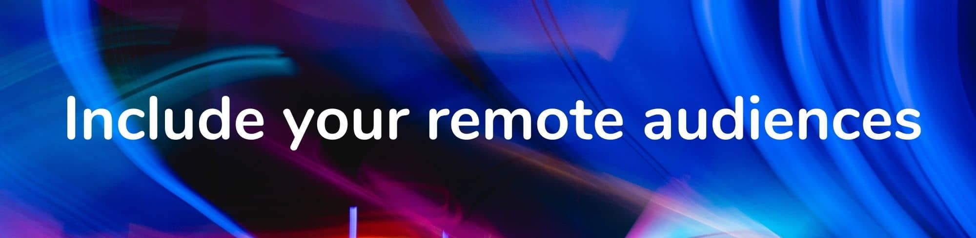 Include your remote audiences