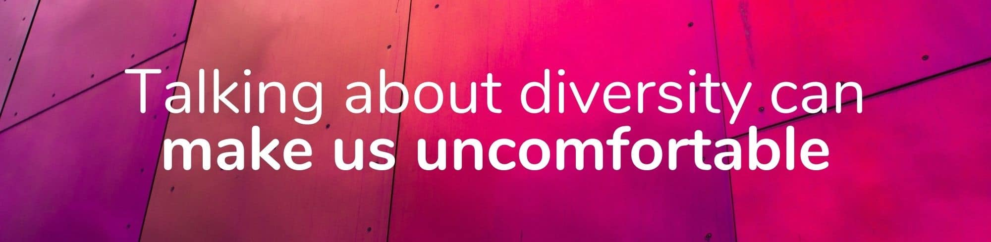 Talking about diversity can make us uncomfortable