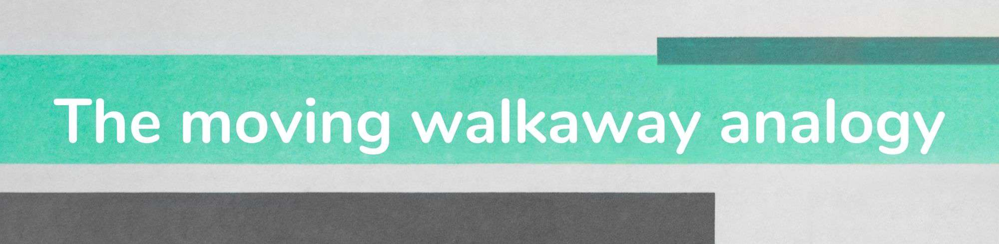 The moving walkway analogy