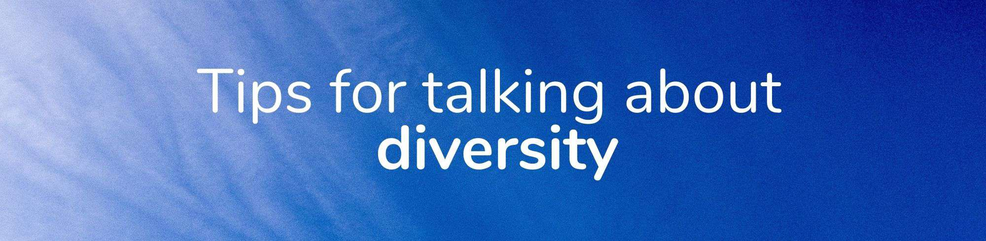 Tips for talking about diversity